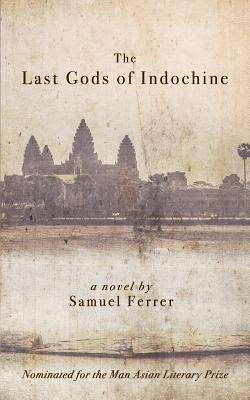 The Last Gods of Indochine by Samuel Ferrer